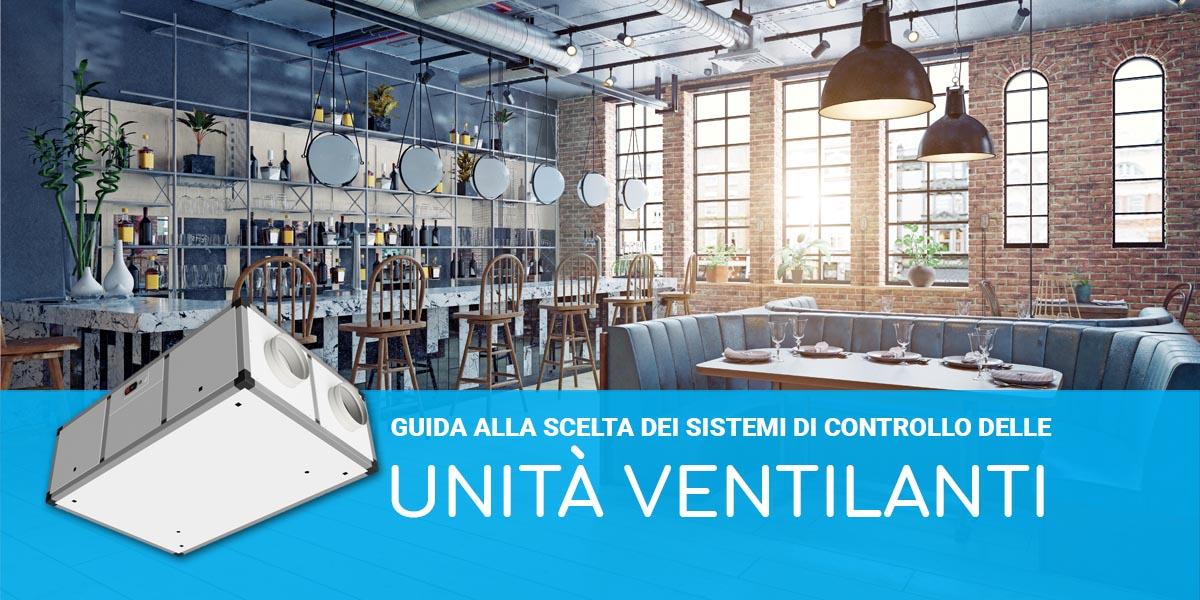 Guida alla scelta dei sistemi di controllo delle unità ventilanti